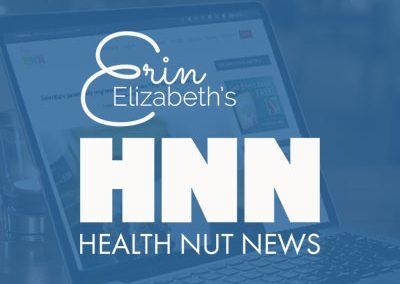 Erin Elizabeth's HealthNut News
